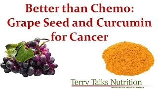 Better than Chemo: Grape Seed Extract & Curcumin for the Prevention and Treatment of Cancer