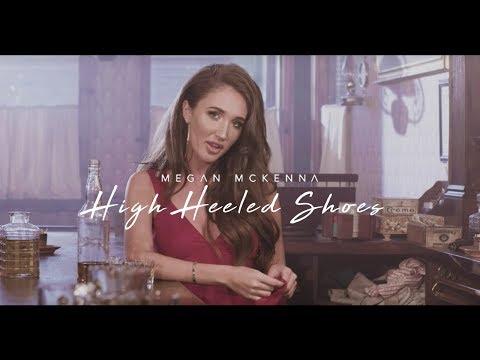 Megan McKenna - High Heeled Shoes (Official Music Video)