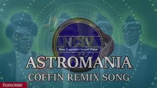 ASTROMANIA COFFIN DANCE REMIX SONG FOR MEMES AND VIDEO /copyright free sound #ncs #ncsv #music #song