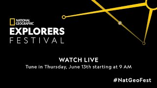 National Geographic Explorers Festival Thursday, June 13 LIVE