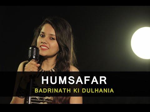 "Humsafar - ""Badrinath Ki Dulhania"" | Female Cover By Pallavi Mukund"