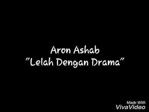 ARON ASHAB - Lelah dengan drama (musicLyric)