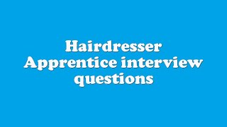 Hairdresser Apprentice interview questions