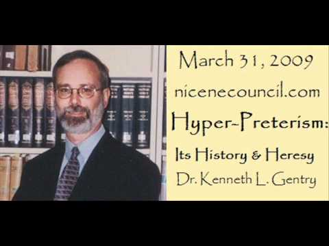 Hyper-Preterism: Its History & Heresy (Dr. Kenneth Gentry)