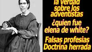 Elena G de White  falsa profeta documental en español 🔴 ( Historia de los Adventistas )