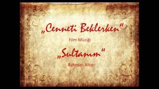 Cenneti Beklerken - Sultanım - Rahman Altın