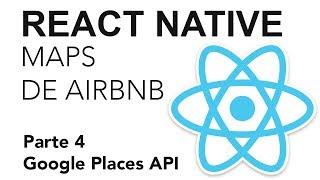 Gambar cover React Native - MapView de Airbnb - Parte 4: Google Places API
