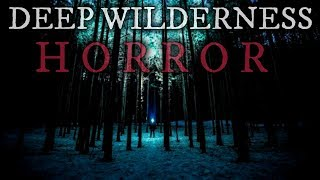 10 TRUE Scary Deep Wilderness Stories