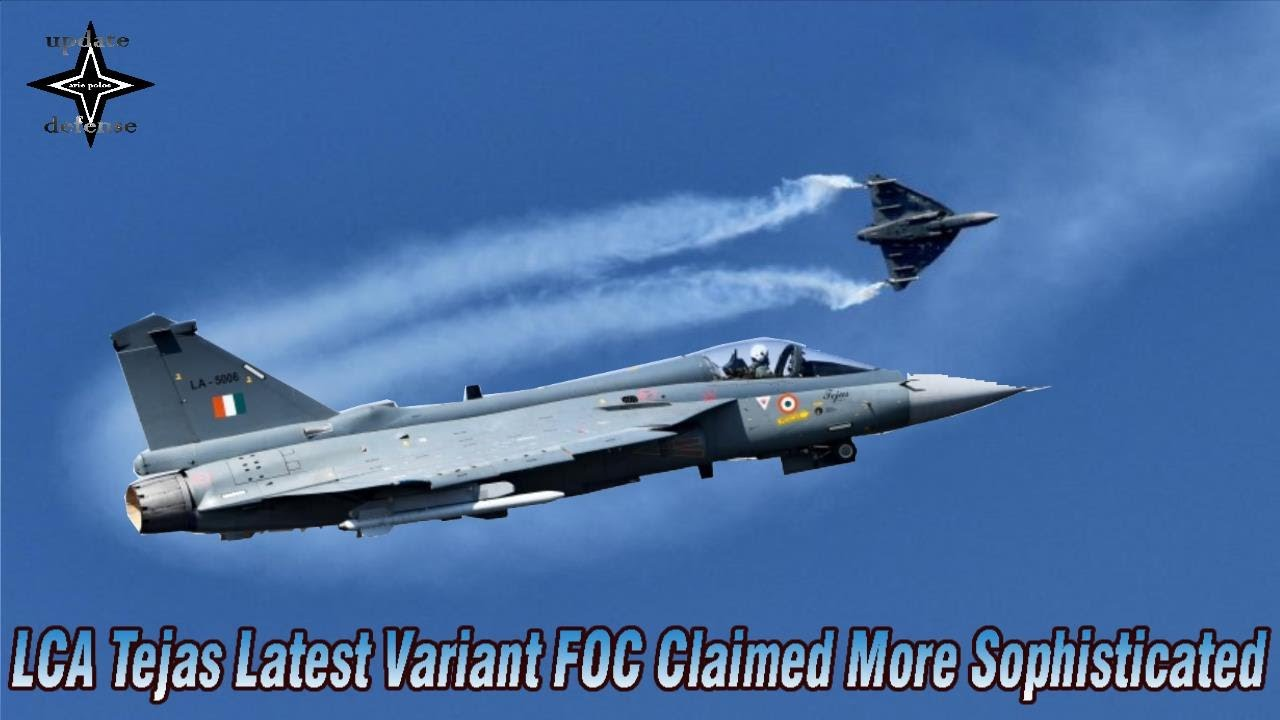 Wow Lca Tejas Latest Variant Foc Claimed More Sophisticated Youtube