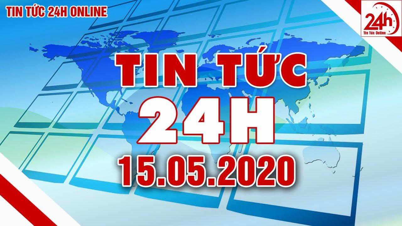 Tin tức   Tin tức 24h   Tin tức mới nhất hôm nay 15/05/2020   Người đưa tin 24G