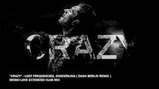 Crazy - Lost Frequencies, Zonderling ( Dash Berlin Remix ) Moski Love Extended Club Mix
