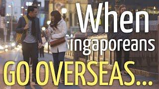 When Singaporeans Go Overseas...