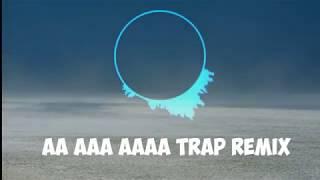 AA AAA AAAA TRAP REMIX!
