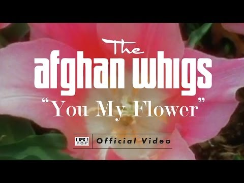 The Afghan Whigs  You My Flower