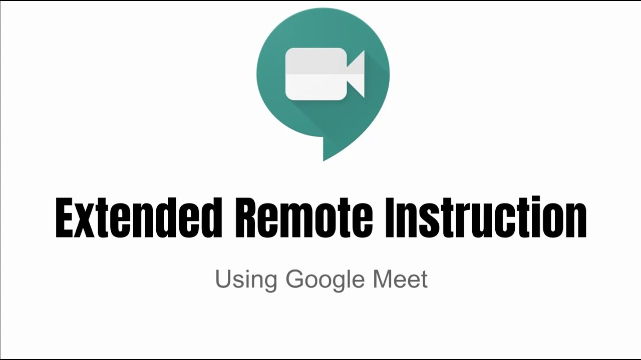 Extended Remote Instruction Using Google Meet