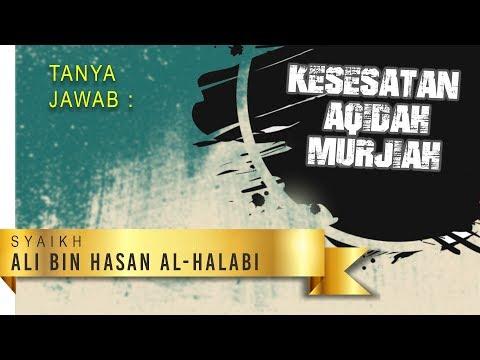 Tanya Jawab: Kesesatan Aqidah Murjiah - Syaikh Ali bin Hasan Al-Halabi