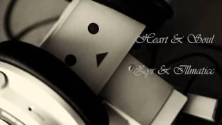 Repeat youtube video Heart & Soul - ZYR & iLLMaTiCc + Lyrics