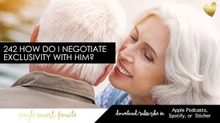242 How Do I Negotiate Exclusivity With Him? - Dating Advice With Single Smart Female