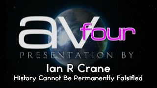 AV4 - Ian R Crane - History Cannot Be Permanently Falsified