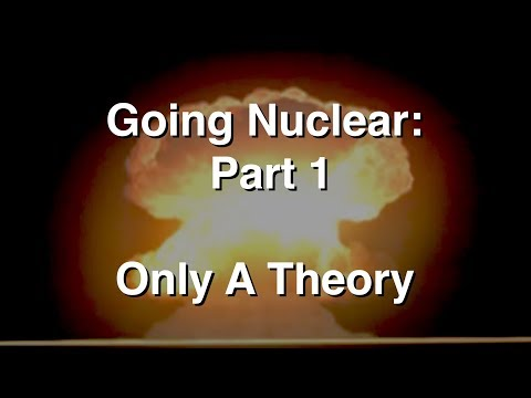Going Nuclear – The Science Of Nuclear Weapons – Part 1 – Just a Theory