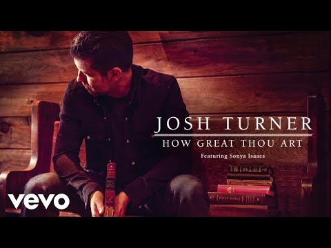 Josh Turner - How Great Thou Art (feat. Sonya Isaacs) (Official Audio)