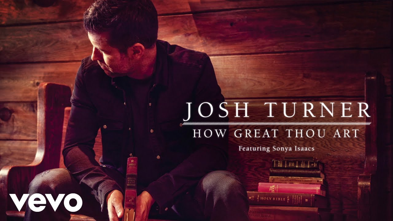 Josh Turner How Great Thou Art Feat Sonya Isaacs Official
