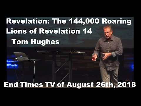 Tom Hughes -- Revelation: The 144,000 Roaring Lions of Revelation 14