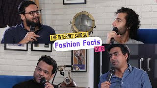 The Internet Said So | Ep. 12 -  Fashion Facts feat. Kumar Varun