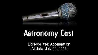 Astronomy Cast Ep. 314: Acceleration