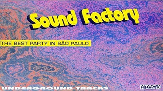 Sound Factory  - The Best Party In São Paulo [Atack Records]