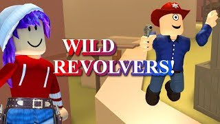 WILD REVOLVERS UP IN HERE ROBLOX Y'ALL!