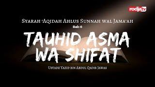 Syarah Aqidah: Bab 6 Tauhid Asma wa Shifat l Ustadz Yazid bin Abdul Qadir Jawas