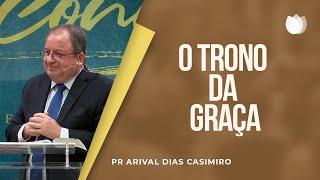 O Trono da Graça | Pr. Arival Dias Casimiro