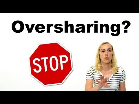 How do I Stop Oversharing?!