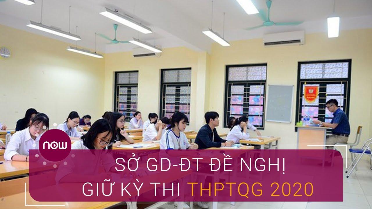 Sở GD-ĐT đề nghị giữ kỳ thi THPTQG 2020 | VTC Now