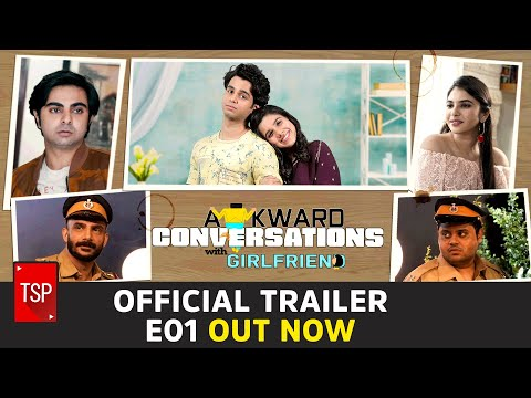 Awkward Conversations With Girlfriend Trailer | TSP Originals