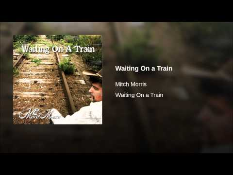Waiting On A Train (Mitchell S Morris) © 2013 Cherokee Rose Music Publishers/ASCAP
