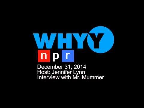 Jennifer Lynn interviews Mr. Mummer on WHYY NPR Radio - 12/31/2015