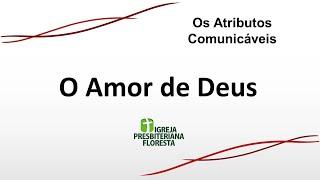 Os atributos comunicáveis - O amor de Deus   Escola dominical 18/04/21