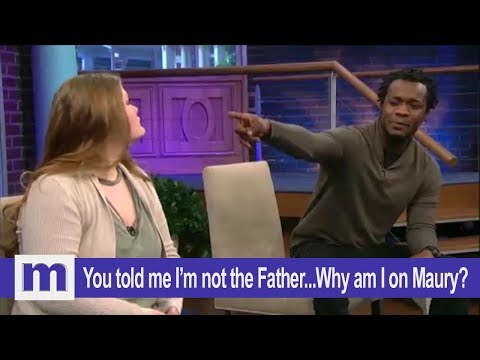 You told me I'm not the Father...Why am I on Maury?   The Maury Show