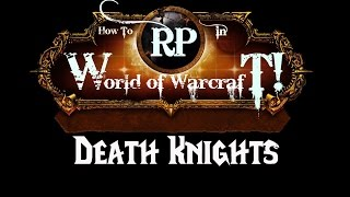 How To Roleplay in World of Warcraft: Death Knights
