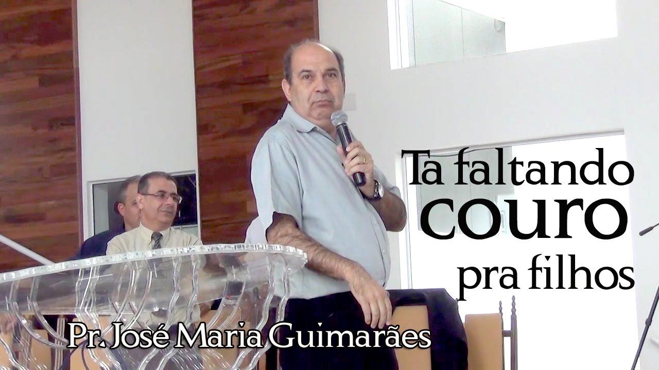 Pr. José Maria Guimarães. Ta faltando couro pra filhos
