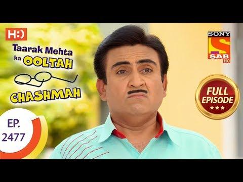 Taarak Mehta Ka Ooltah Chashmah – Ep 2477 – Full Episode – 29th May, 2018