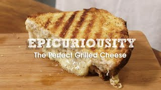 How To Make The Perfect Grilled Cheese – Epicuriousity