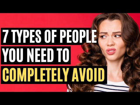 7 Types of People You Need To Completely Avoid