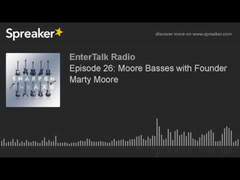 Sharpen The Axe Episode 27: Moore Basses With Founder Marty Moore