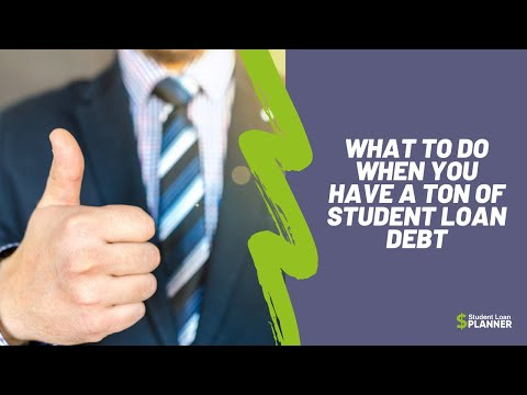 what-to-do-when-you-have-a-ton-of-student-loan-debt-|-student-loan-planner