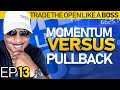 Trade The Open Like A Boss! Part 13 - Momentum Trading vs. Pullback Trading