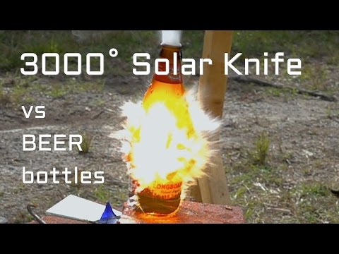 3000 degree Solar Knife Beer Bottles vs Fresnel Lens