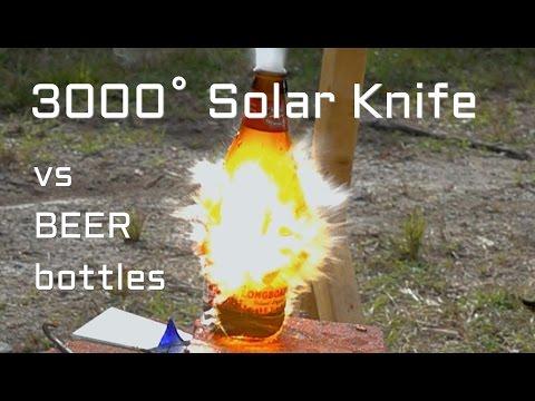 3000 degree Solar Knife Beer Bottles vs Fresnel Lens